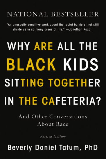 (Book Cover) Why Are All the Black Kids Sitting Together in the Cafeteria? by Beverly Daniel Tatum, PhD