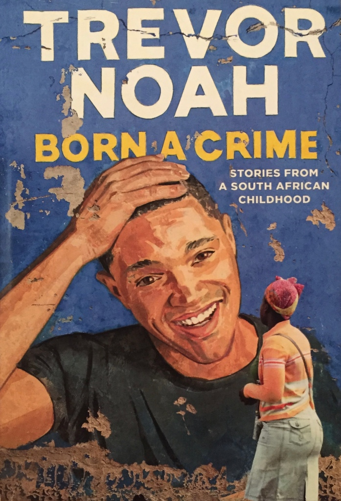 (Book Cover) Born a Crime: Stories from a South African Childhood by Trevor Noah